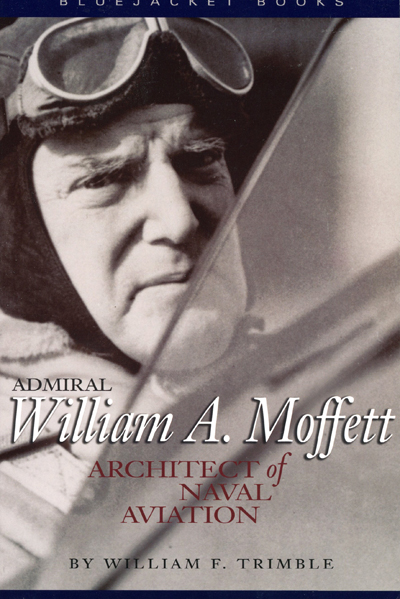 Admiral William A. Moffett: architect of naval aviation by William F. Trimble