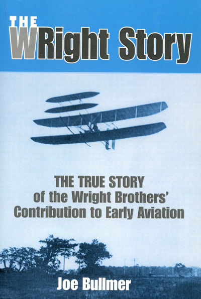 The WRight Story: the true story of the Wright Brothers' contribution to early aviation by Joe Bullmer