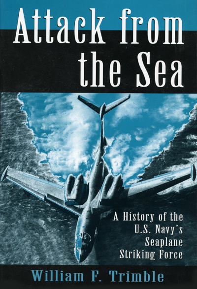 Attack from the Sea: a history of the U.S. Navy's Seaplane Striking Force by William F. Trimble