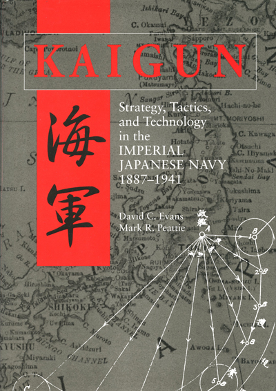 Kaigun 海軍: strategy, tactics and technology in the Imperial Japanese Navy, 1887–1941 by David C. Evans and Mark R. Peattie, jacket Sue L. Leonard