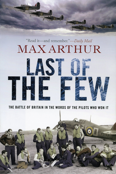 The Last of the Few: the Battle of Britain in the words of the pilots who won it by Max Arthur