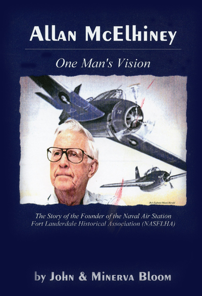 One Man's Vision: the story of the founder of the Naval Air Station Fort Lauderdale Historical Association (NASFLHA) by John & Minerva Bloom