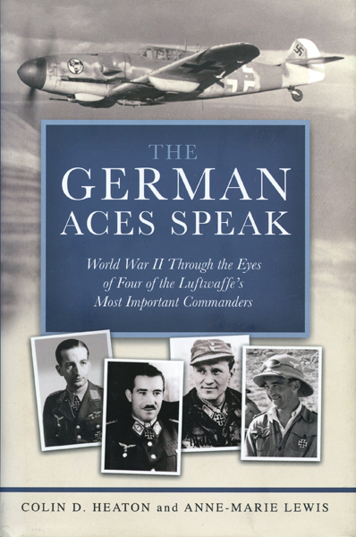 German Aces Speak (The): World War II through the eyes of four of the Luftwaffe's most important commanders by Colin D. Heaton, and Anne-Marie Lewis, cover design Helena Shimizu
