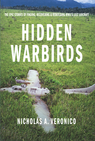 Hidden Warbirds: the epic stories of finding, recovering & rebuilding WWII's lost aircraft by Nicholas A. Veronico, cover design by Chris Fayers with cover photo by Charles Darby