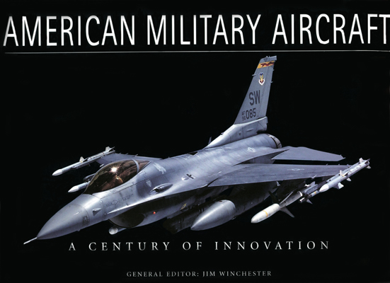 American Military Aircraft: a century of innovation,  Jim Winchester (General Editor)