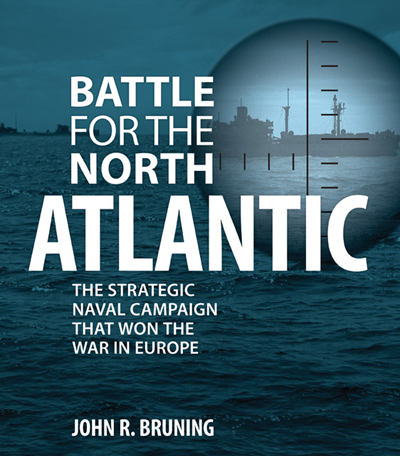 Battle for the North Atlantic: the strategic naval campaign that won World War II in Europe by John R. Bruning with front cover photo by the U.S. Coast Guard and Shutterstock