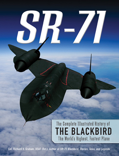 SR-71: the complete illustrated history of The Blackbird the World's highest, fastest plane by Col. Richard H. Graham with cover design by Simon Larkin and photo credit to Lockheed Martin