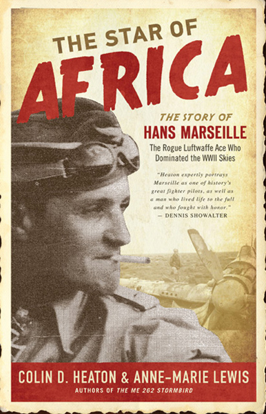 The Star of Africa: the story of Hans Marseille the rogue Luftwaffe ace who dominated the WWII skies by Colin D. Heaton & Anne-Marie Lewis with cover design by Andrew Brozyna and photo by Edward Neuman and background photo by Raymond F. Toliver