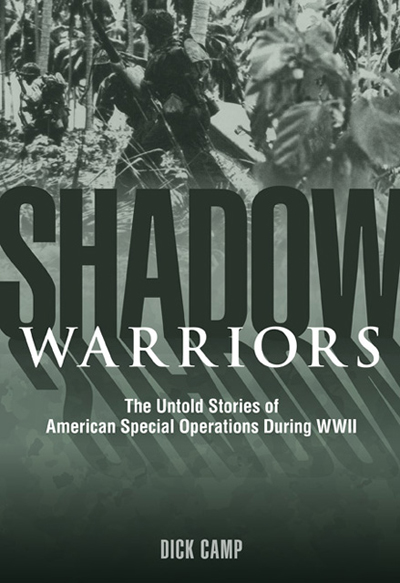 Shadow Warriors: the untold stories of American Special Operations during WWII by Dick Camp with Simon Larkin as cover designer