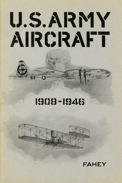 U.S. Army Aircraft 1908–1946 by James C. Fahey