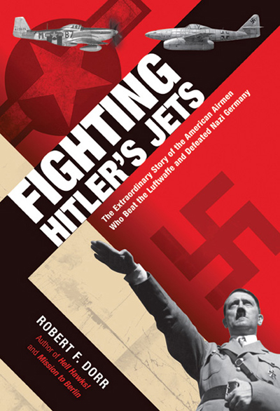 Fighting Hitler's Jets: the extraordinary story of the American airmen who beat the Luftwaffe and defeated Nazi Germany by Robert F. Door with cover design by Karl Laun