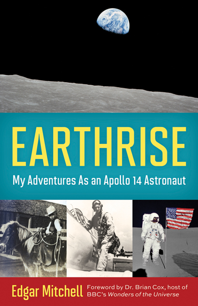 Earthrise: my adventure as an Apollo 14 astronaut by Edgar Mitchell, PhD