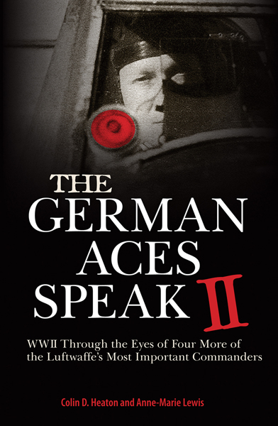 The German Aces Speak II: World War II through the eyes of four more of the Luftwaffe's most important commanders by Colin D. Heaton & Anne-Marie Lewis (layout by Helena Shimizu)