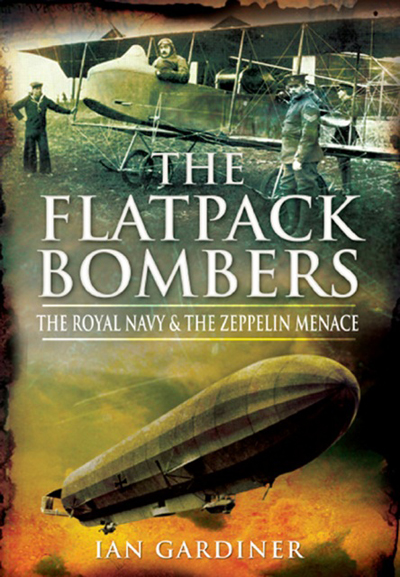 The Flatpack Bombers: the Royal Navy & the Zeppelin Menace by Ian Gardiner