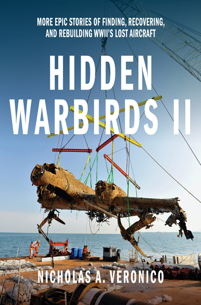 Hidden Warbirds II: more epic stories of finding, recovering, and rebuilding WWII's lost aircraft by Nicholas A. Veronico