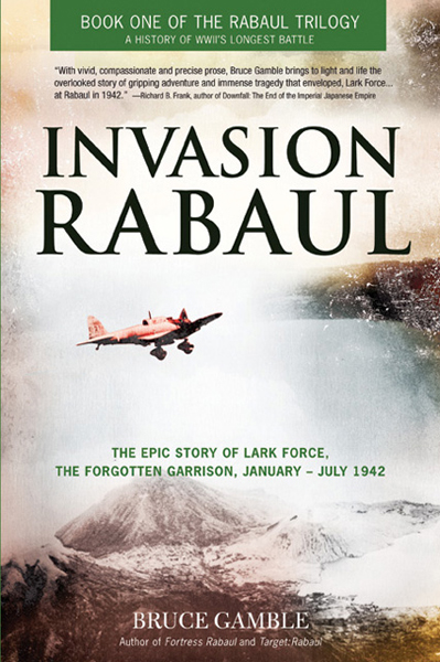 Invasion Rabaul: the epic story of Lark Force, the forgotten garrison, January–July 1942 by Bruce Gamble with cover design by Kent Jenson