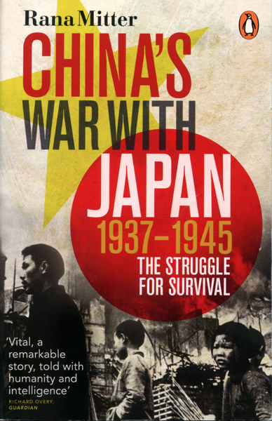 China's War with Japan: 1937–1945 the struggle for survival by Rana Mitter