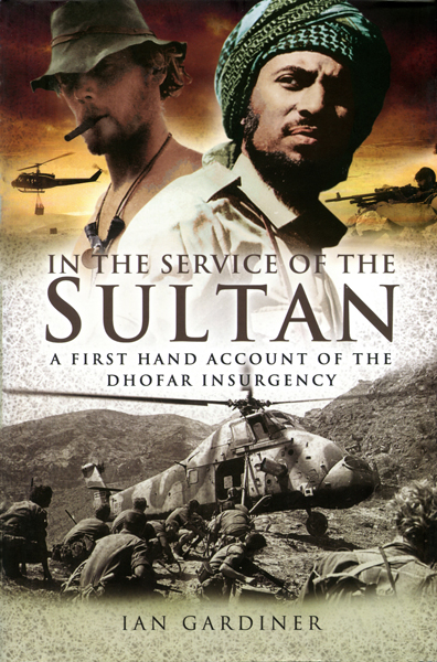 In the Service of the Sultan: a first hand account of the Dhofar Insurgency by Ian Gardiner with jacket design by Jon Wilkinson