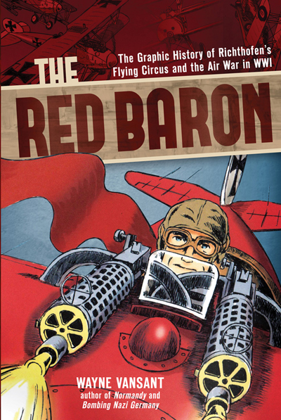 The Red Baron: the graphic history of Richthofen's Flying Circus and the Air War in WWI by Wayne Vansant