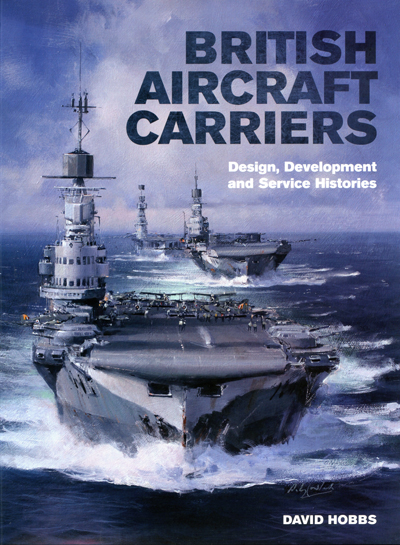 "British Aircraft Carriers: design, development and service histories by Davis Hobbs painting on cover ""HM Ships Victorious, Indomitable and Eagle during Operation Pedestal, August 1942"" by Anthony Cowland"