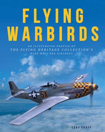 Flying Warbirds: an illustrated profile of the Flying Heritage Collection's rare WWII-era aircraft by Cory Graff and cover photo by Jim Larsen