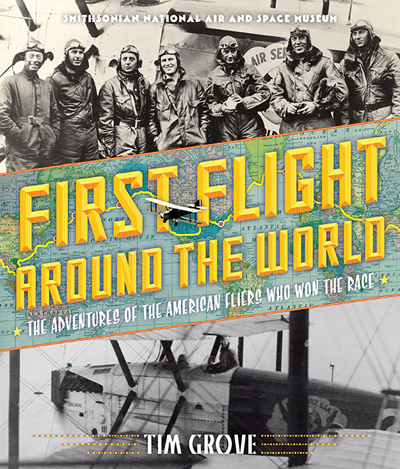 First Flight Around the World: the adventures of the American fliers who won the race, Tim Grove in association with the National Air and Space Museum photo provided by Abrams Books for Young Readers