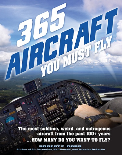 365 Aircraft You Must Fly by Robert F. Dorr