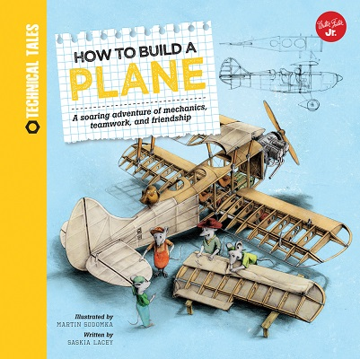How to Build a Plane: a soaring adventure of mechanics, teamwork, and friendship by Walter Foster, Jr.