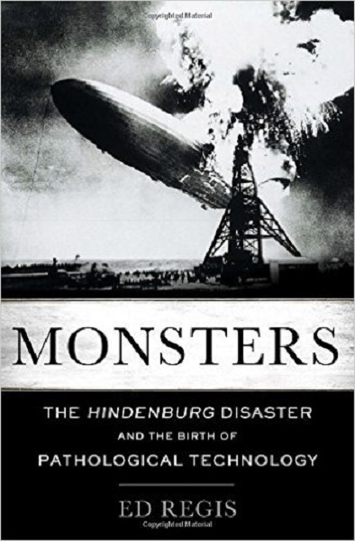 Monsters: the Hindenburg Disaster and the Birth of Pathological Technology by Ed Regi