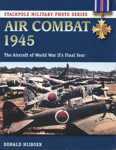 Air Combat 1945: the Aircraft of World War II's Final Year, by Donald Nijboer