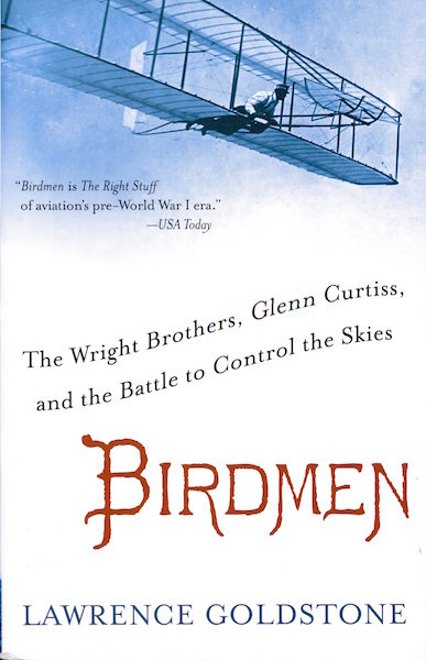 Birdmen: the Wright Brothers, Glenn Curtiss, and the Battle to Control the Skies by Lawrence Goldstone with book design by Caroline Cunningham