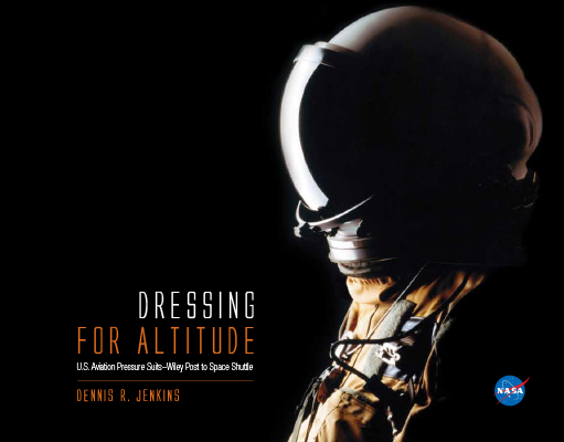Dressing for Altitude: U.S. Aviation Pressure Suits—Wiley Post to Space Shuttle by Dennis R. Jenkins