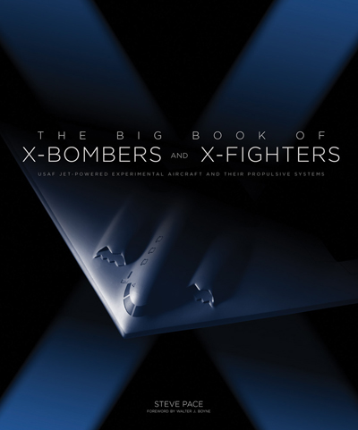 The Big Book of X-Bombers and X-Fighters: USAF Jet-Powered Experimental Aircraft and Their Propulsive Systems by Steve Pace—Zenith Press image