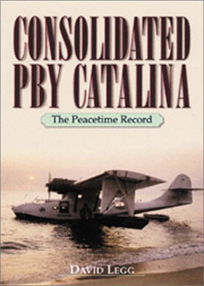 Consolidated PBY Catalina: the Peacetime Record by David Legg
