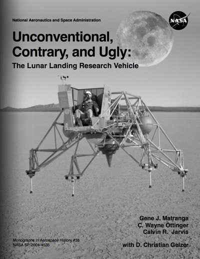 Unconventional, Contrary, and Ugly: the Lunar Landing Research Vehicle by Gene J. Matranga, C. Wayne Ottinger and Calvin R. Jarvis with D. Christian Gelzer