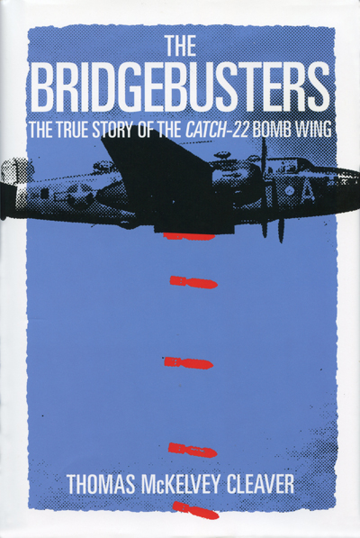 The Bridgebusters: the True Story of the Catch-22 Bomb Wing by Thomas McKelvey Cleaver