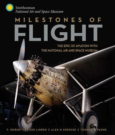 Milestones of Flight: the Epic of Aviation with the National Air and Space Museum by F. Robert van der Linden, Alex M. Spencer, Thomas J. Paone