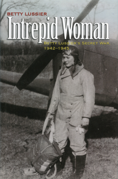 Intrepid Woman: Betty Lussier's Secret War, 1942–1945 by Betty Lussier with jacket design by Chris Gamboa-Onrubia
