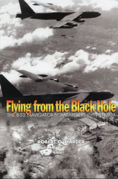 Flying From the Black Hole: the B-52 Navigator-Bombardiers of Vietnam by Robert O. Harder with cover design by Chris Gamboa-Onrubia