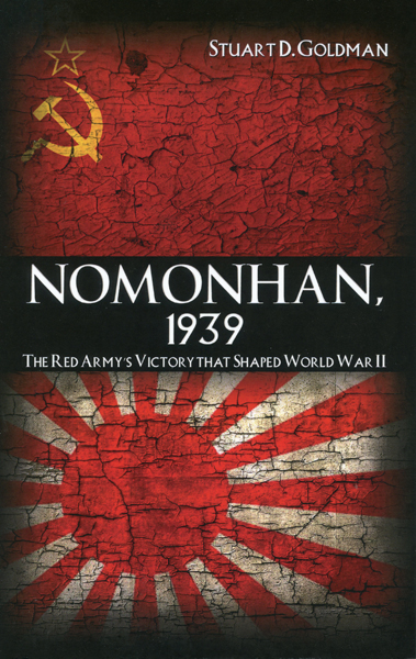 Nomonhan, 1939: the Red Army's Victory that Shaped World War II by Stuart D Goldman with cover design by Jen Mabe