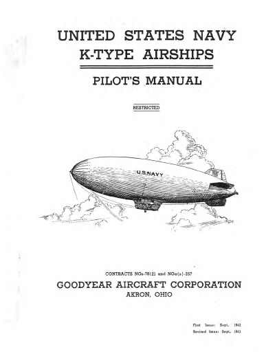 United States Navy K-Type Airships: Pilot's Manual by the Goodyear Aircraft Corp. Akron Ohio