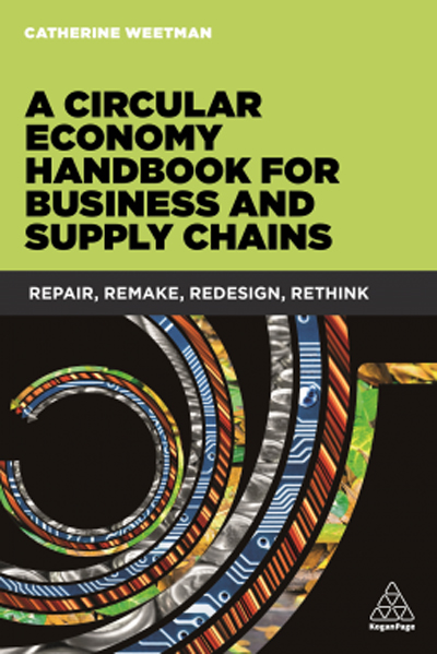 A Circular Economy Handbook for Business and Supply Chains: Repair, remake, redesign, rethink by Catherine Weetman
