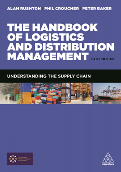 The Handbook of Logistics and Distribution Management by Alan Rushton/Phil Croucher/Peter Baker