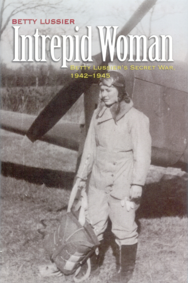 Intrepid Woman: Betty Lussier's Secret War 1942-1945 by Betty Lussier