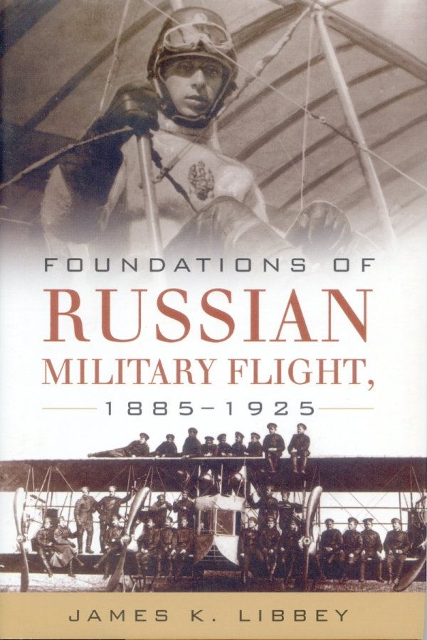 Foundations of Russian Military Flight, 1985-1925 by James K. Libbey