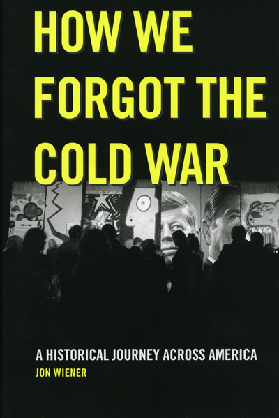 How We Forgot the Cold War: a historical journey across America — by Jon Wiener, jacket design by Madeleine Ward