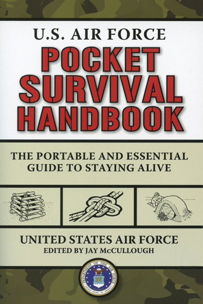 U.S. Air Force Pocket Survival Handbook: the portable and essential guide to staying alive by the USAF (Jay McCullough, editor)