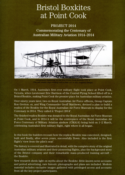Bristol Boxkites at Point Cook: Project 2014 Commemorating the Centenary of Australian Military Aviation 1914–2014 written by Ron Gretton AM (Group Captain RAAF ret.), Geoff Matthews (Wing Commander RAAF ret.) and James Kightly (backcover)