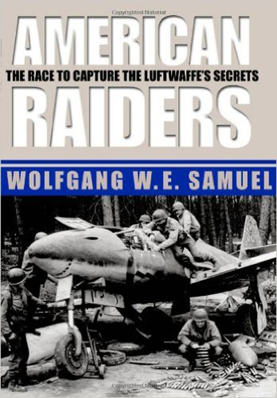 American Raiders: the Race to Capture the Luftwaffe's Secrets by Wolfgang W.E. Samuel